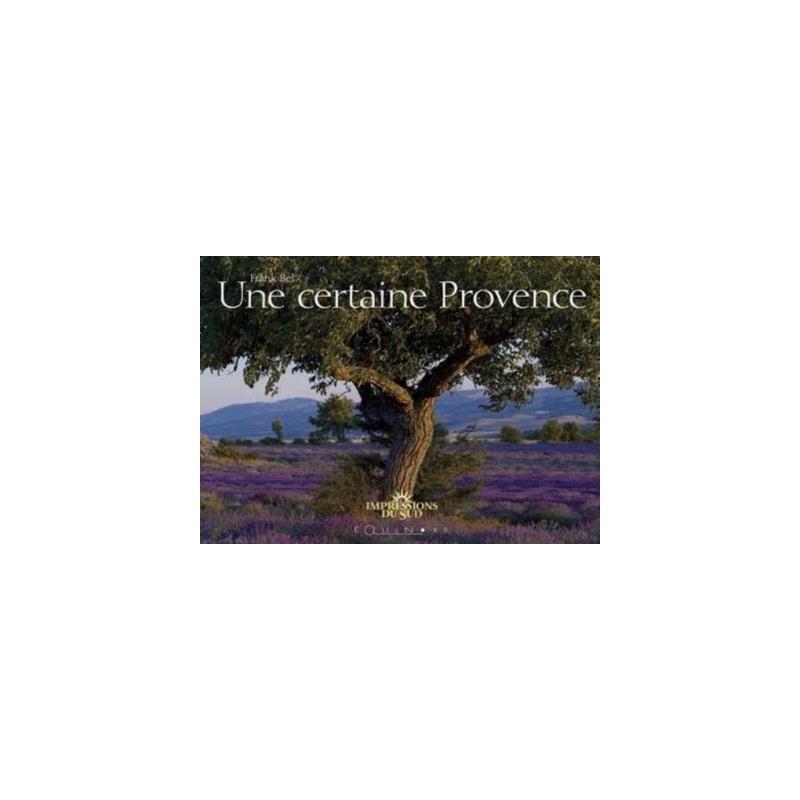 UNE CERTAINE PROVENCE de Provence