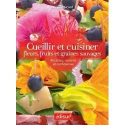 CUEILLIR & CUISINER FLEURS,...